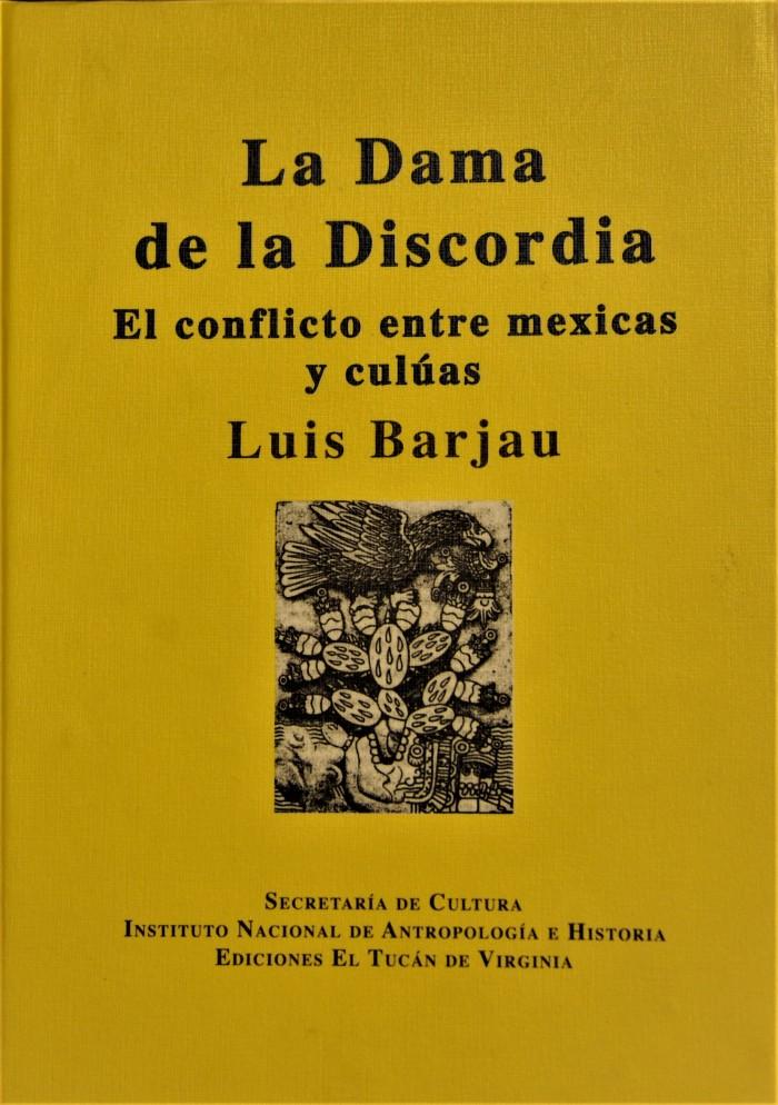 Libro La Dama de la Discordia. El conflicto entre mexicas y culúas. Luis Barjau. Foto Mauricio Marat. INAH.